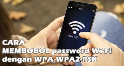 Cara Membobol Wifi yang dikunci WPA2 PSK Dengan Android dan Laptop
