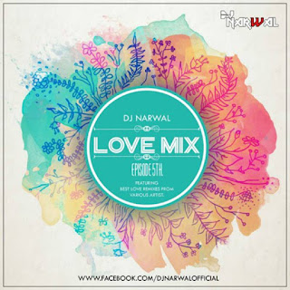 download-latest-love-mix-episode-5th-by-dj-narwal-bollywood-indiandjremix
