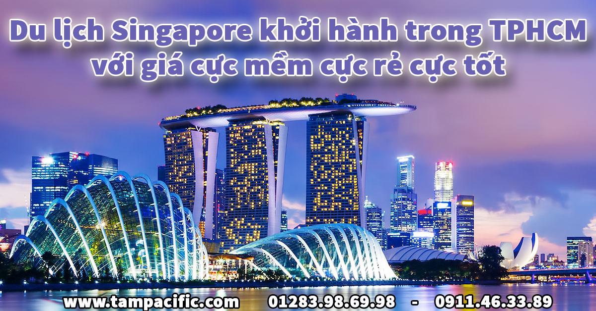 Du lịch Singapore khởi hành trong TPHCM với giá cực mềm cực rẻ