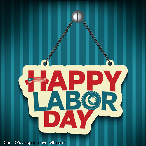 Advance Happy Labor Day 2017 Images,Dp,Pic,Photos And Labor Day In Advance Quotes,SMS,Status And Wallpapers