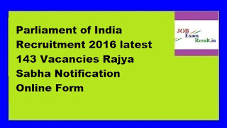 Parliament of India Recruitment 2016 latest 143 Vacancies Rajya Sabha Notification Online Form