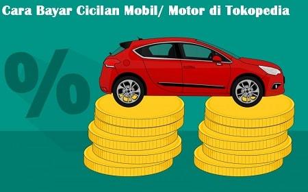 Cara Bayar Tagihan Cicilan Motor atau Mobil di Tokopedia