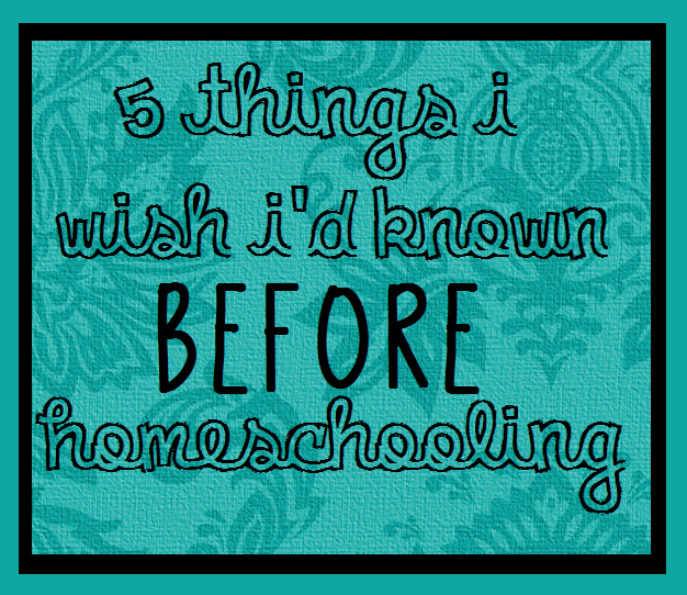 5 things i wish i'd known before homeschooling