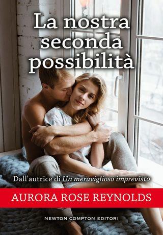 La nostra seconda possibilità di Aurora Rose Reynolds
