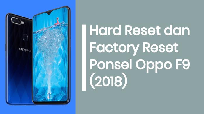 Hard Reset dan Factory Reset HP Oppo F9 (2018)