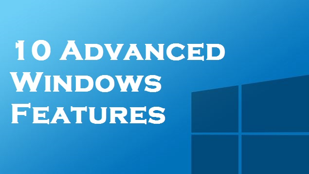 10 Advanced Windows Features