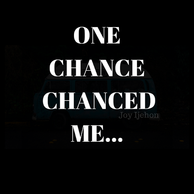 One Chance Chanced Me!!!
