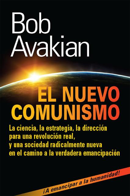 El nuevo Comunismo. La ciencia, la estrategia, la dirección para una revolución real y una sociedad radicalmente nueva en el camino a la verdadera emancipación - Bob Avakian Bob-Avakian-El-Nuevo-Comunismo-575px