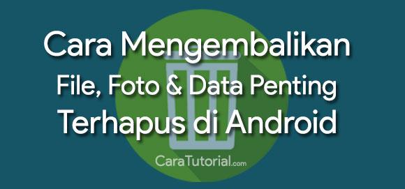 Mengembalikan File, Foto Dan Data Penting yang Terhapus di Android