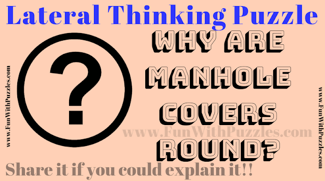 "Can you answer this lateral thinking puzzle that ""Why are manhole covers round""?"