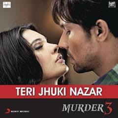 Teri Jhuki Nazar - Murder 3 Songs PK MP3 Free Download Bollywood Soundtrack Music