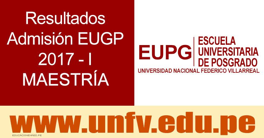 Resultados UNFV 2017-1 (28 Mayo) EUPG - Ingresantes Examen Admisión Escuela Universitaria de Posgrado - EUDED - Educación a Distancia - Universidad Nacional Federico Villarreal - www.unfv.edu.pe
