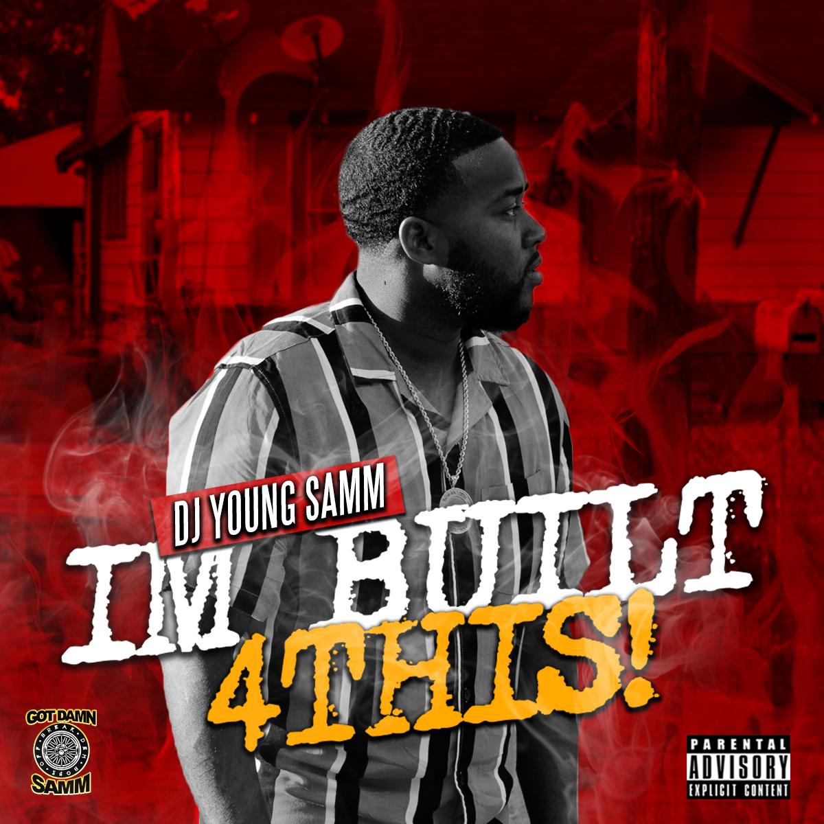 Dj Young Samm - I'm Built 4 This - DJ YOUNG SAMM