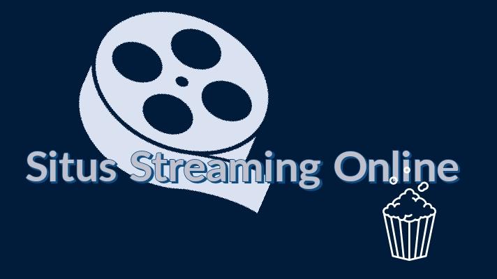 Daftar Situs Streaming Online Yang Wajib Kamu Coba