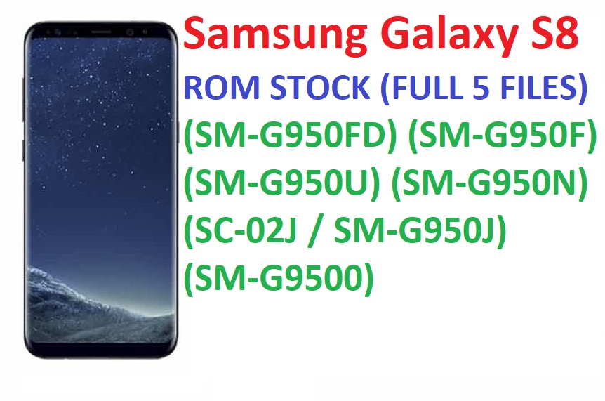 Samsung Galaxy S8 ROM STOCK (FULL 5 FILES) (SM-G950FD) (SM