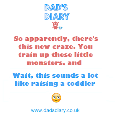 So apparently there's this new craze, you train up these little monsters and wait this sounds a lot like raising a toddler - Pokemon go parenting mother father trainer to a toddler small child funny