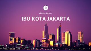 Menjalani Kehidupan Di Ibu Kota Jakarta
