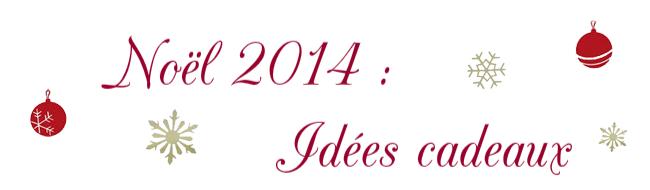 Idées cadeaux noël 2014