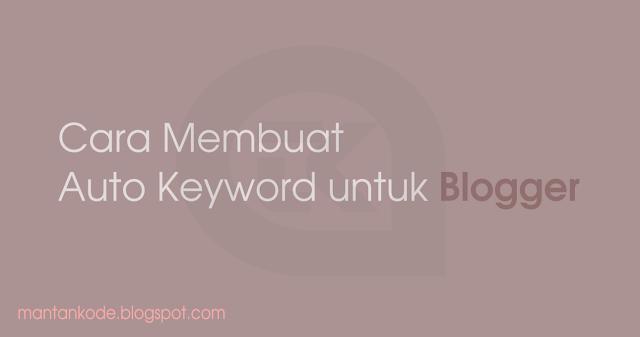 cara membuat auto keyword di blogger