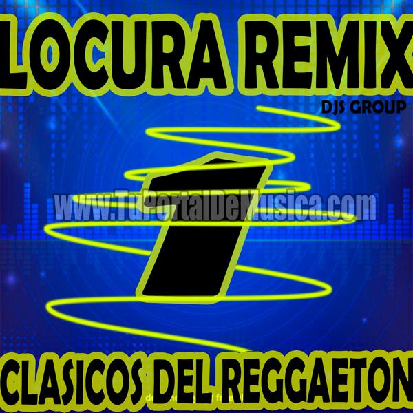 Locura Remix Clasicos Del Reggaeton Vol. 1 (2017)