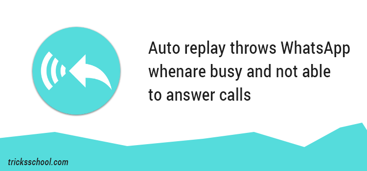 Auto replay throws WhatsApp when are busy and not able to answer calls