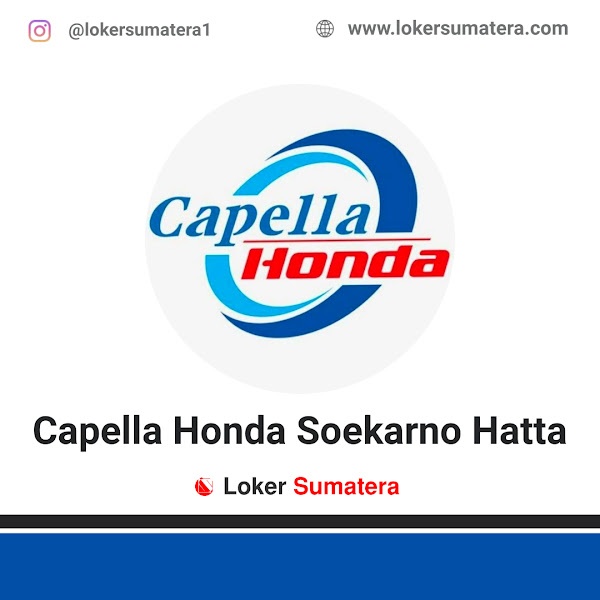 Lowongan Kerja Pekanbaru: PT Capella Honda Soekarno Hatta Agustus 2020