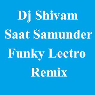Dj Shivam - Saat Samunder Funky Lectro Remix