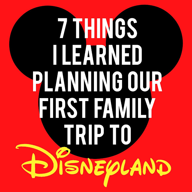 7 Things I Learned Planning Our First Family Trip to Disneyland--tips from a first time Disneyland planner that will help your planning go more smoothly!