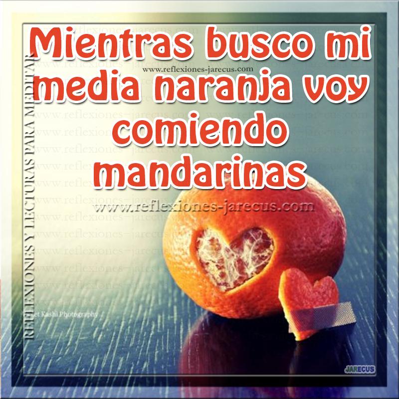 Mientras busco mi media naranja voy comiendo mandarinas
