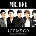 Lirik Lagu Mr Bee - Let Me Go