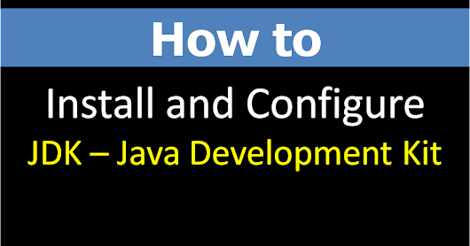 How to Install and Configure JDK - Java Development Kit Step By Step Guideline