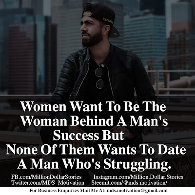 WOMEN WANT TO BE THE WOMAN BEHIND A MAN'S SUCCESS BUT NONE OF THEM WANTS TO DATE A MAN WHO'S STRUGGLING.