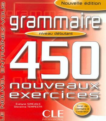 Grammaire 450 exercices - Niveau débutant - Cahier d'exercices-bibliothèque des Leaders