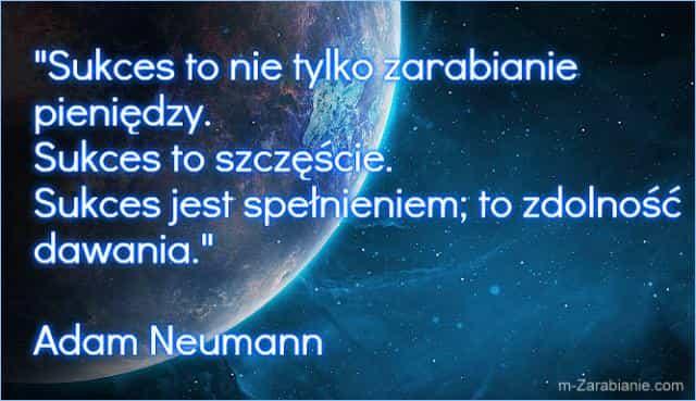 Adam Neumann, cytaty o zarabianiu pieniędzy.