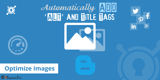 Automatically Add Alt and Title Tags to Blogger