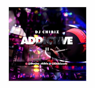 Dj Mix] Dj Chibiz - Addictive Mixtape (Download Mp3)!