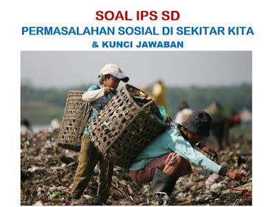 Soal IPS Kelas : Masalah Sosial & Kunci Jawaban (Pilihan Ganda, Essay)