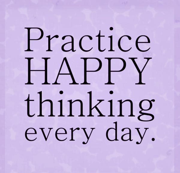 Happy Days Quotes Inspirational: Inspirational Picture Quotes...: Practice Happy Thinking