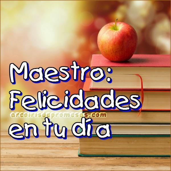 felicidades a todos los maestros día del maestro arcoiris de promesas