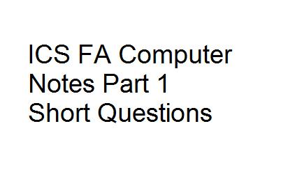 ICS FA Computer Notes Part 1 Short Questions