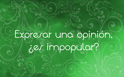 Las opiniones, ¿siempre son impopulares?