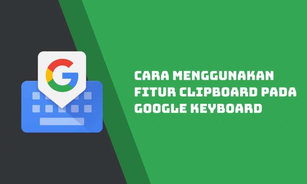 Cara Menggunakan Fitur Clipboard pada Google Keyboard