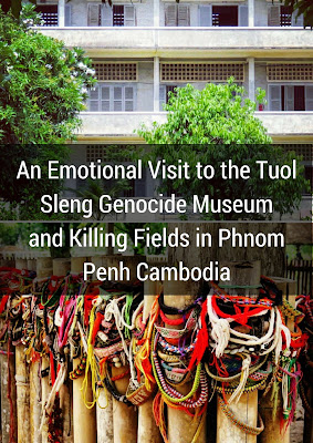 An Emotional Visit to the Tuol Sleng Genocide Museum and Killing Fields in Phnom Penh Cambodia