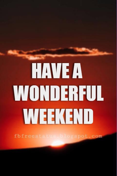 Happy Weekend Wishes, Have a Wonderful Weekend.