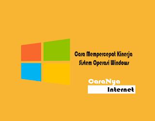 Cara Mempercepat Kinerja Sistem Operasi Windows