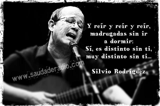 """""""Y reír y reír y reír,  madrugadas sin ir a dormir...  Sí, es distinto sin ti.  Muy distinto sin ti."""" Silvio Rodríguez"""