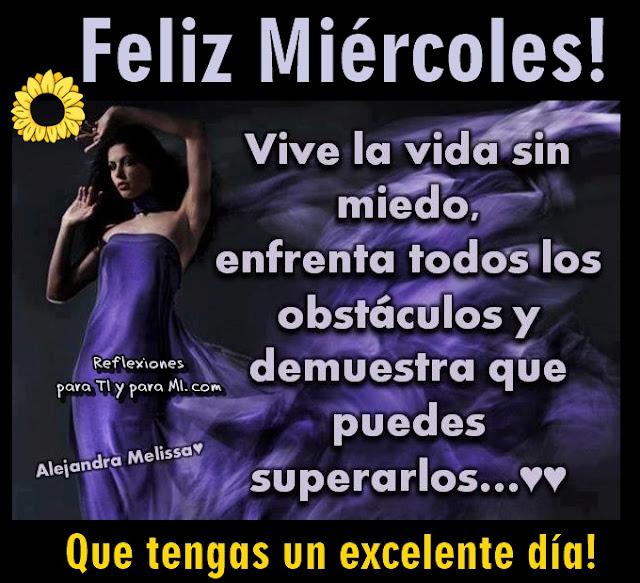 Vive la vida sin miedo, enfrenta los obstáculos y demuestra que puedes superarlos...  Que tengas un excelente día!  FELIZ MIÉRCOLES !!!
