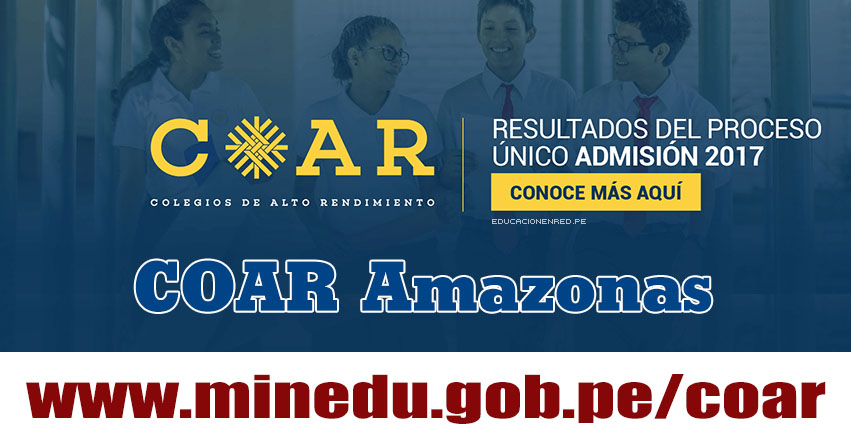 COAR Amazonas: Resultado Final Examen Admisión 2017 (28 Febrero) Lista de Ingresantes - Colegios de Alto Rendimiento - MINEDU - www.drea.gob.pe