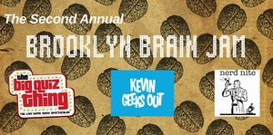 The 2nd ever BROOKLYN BRAIN JAM – Sunday 3/15 — KEVIN GEEKS OUT