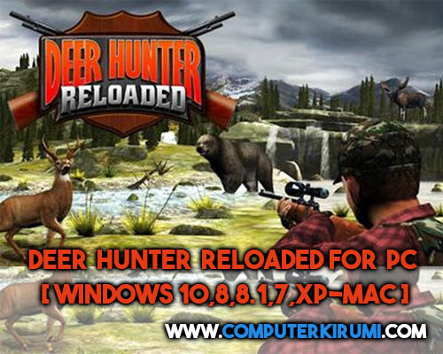 Download-Install Deer Hunter Reloaded Game For PC[windows 7,8,8-1,10,MAC] for Free.jpg